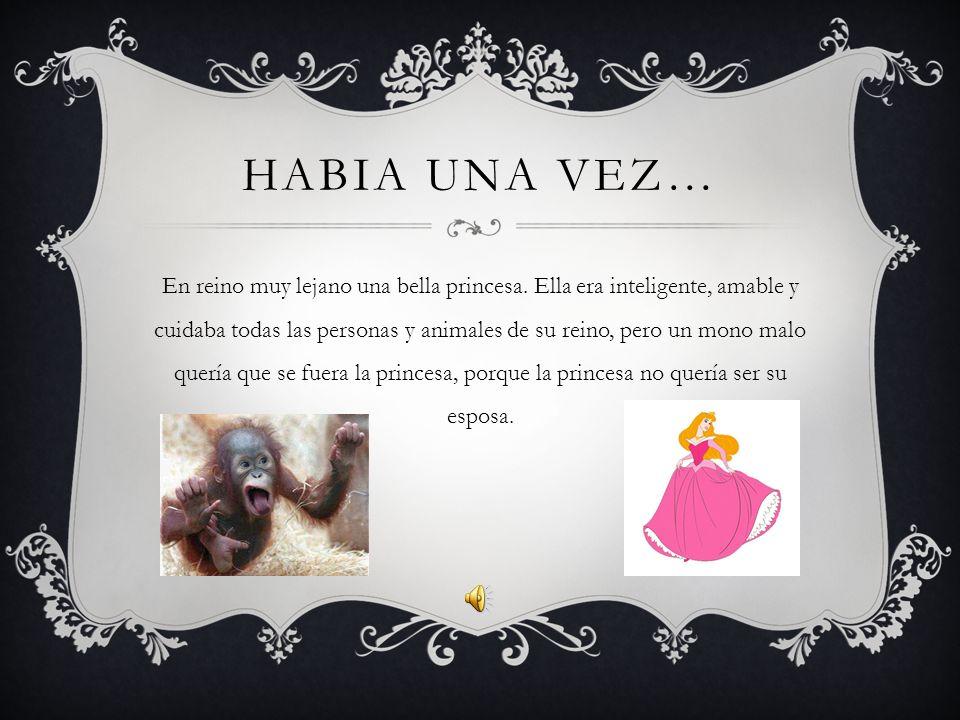 EL MONO Y LA PRINCESA Escribe por: Angelina Cruz