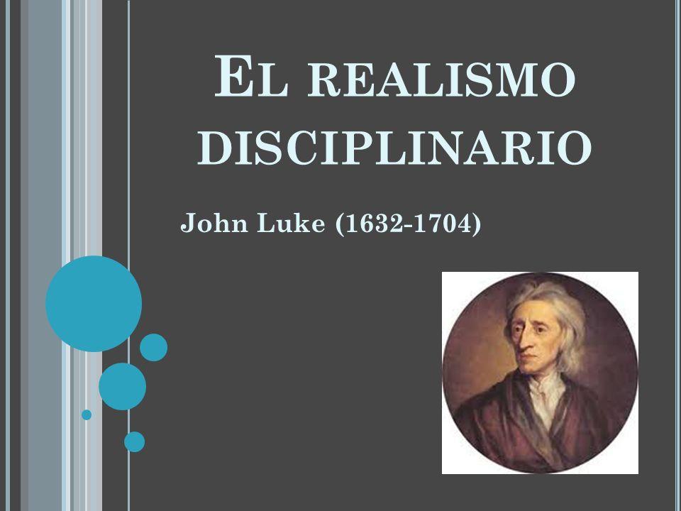E L REALISMO DISCIPLINARIO John Luke (1632-1704)