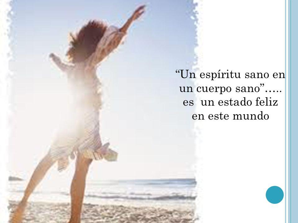 Un espíritu sano en un cuerpo sano….. es un estado feliz en este mundo