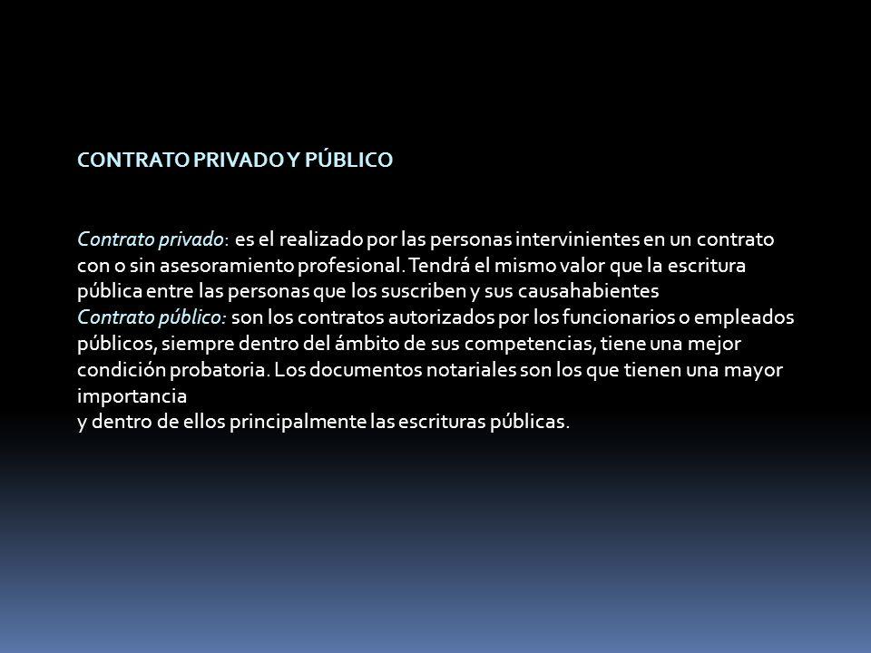 CONTRATO PRIVADO Y PÚBLICO Contrato privado: es el realizado por las personas intervinientes en un contrato con o sin asesoramiento profesional.