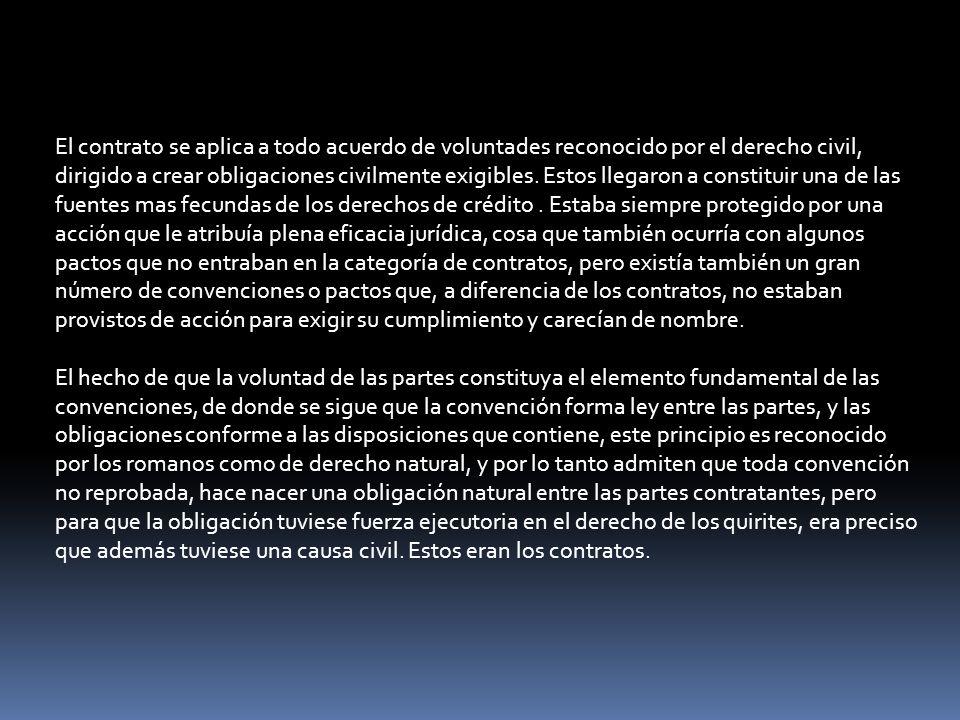El contrato se aplica a todo acuerdo de voluntades reconocido por el derecho civil, dirigido a crear obligaciones civilmente exigibles.