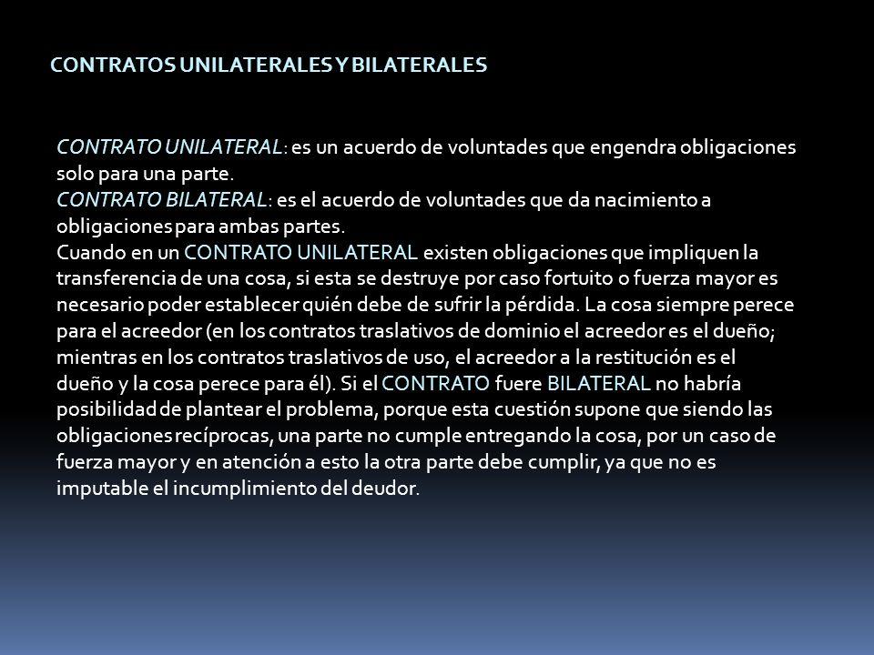 CONTRATOS UNILATERALES Y BILATERALES CONTRATO UNILATERAL: es un acuerdo de voluntades que engendra obligaciones solo para una parte.