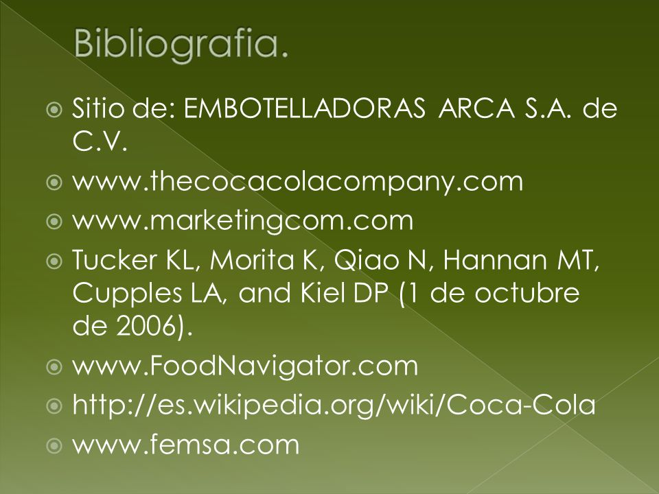 Sitio de: EMBOTELLADORAS ARCA S.A. de C.V. www.thecocacolacompany.com www.marketingcom.com Tucker KL, Morita K, Qiao N, Hannan MT, Cupples LA, and Kie