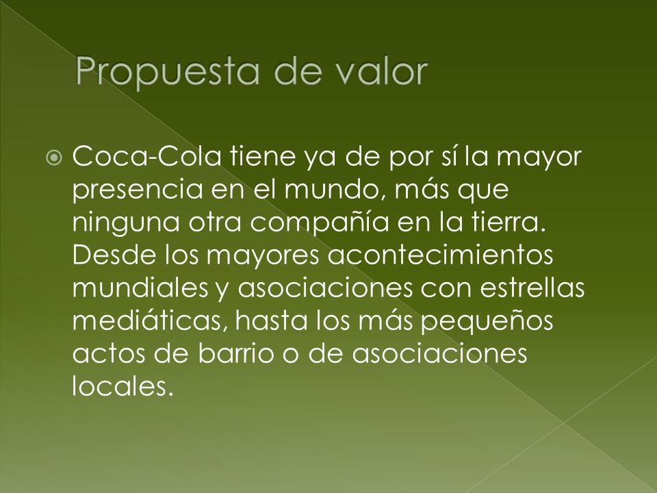 Coca-Cola tiene ya de por sí la mayor presencia en el mundo, más que ninguna otra compañía en la tierra. Desde los mayores acontecimientos mundiales y