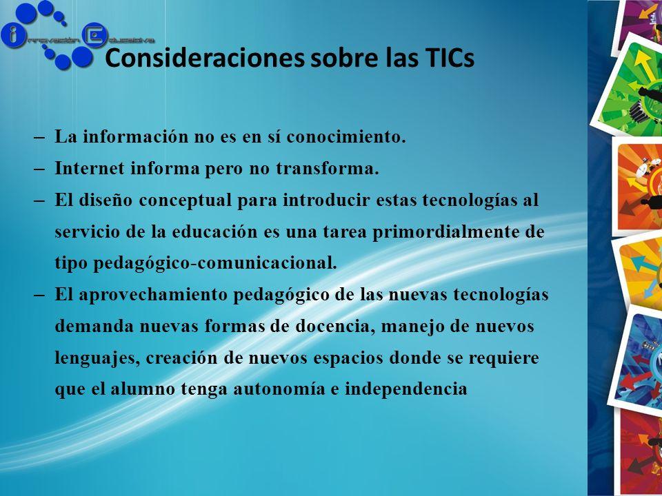 Consideraciones sobre las TICs – La información no es en sí conocimiento. – Internet informa pero no transforma. – El diseño conceptual para introduci