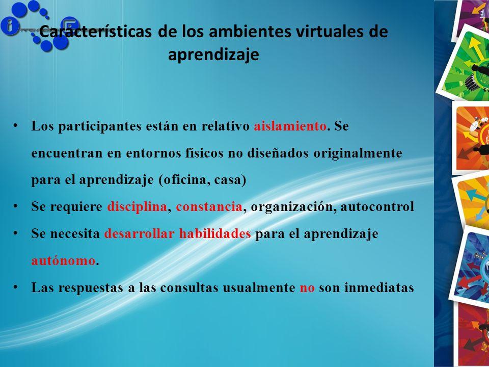 Características de los ambientes virtuales de aprendizaje Los participantes están en relativo aislamiento. Se encuentran en entornos físicos no diseña