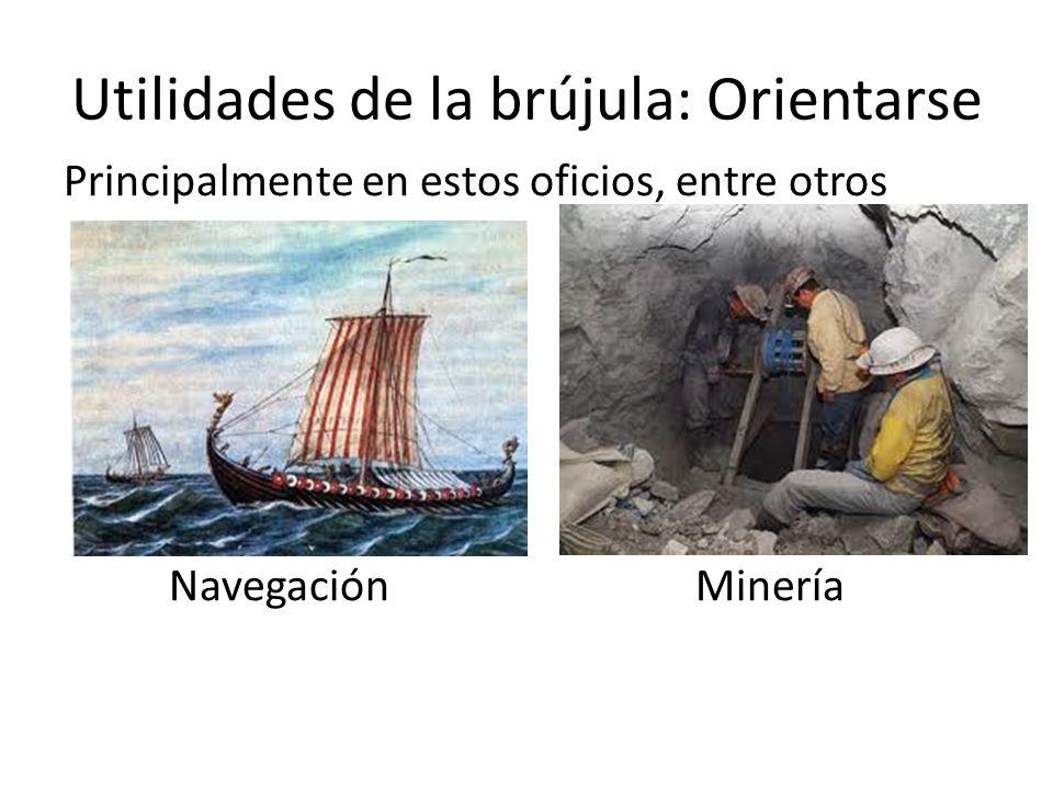 Utilidades de la brújula: Orientarse Principalmente en estos oficios, entre otros NavegaciónMinería