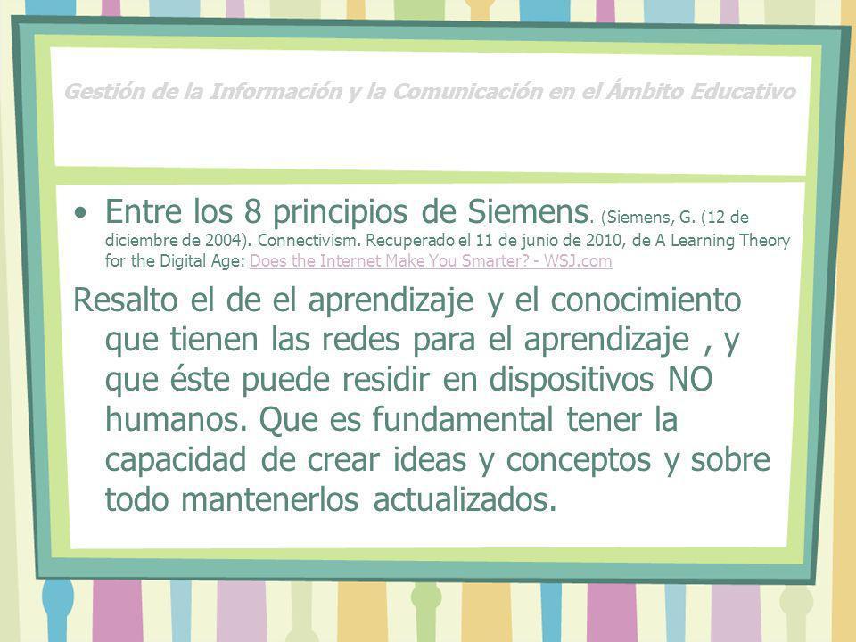 Gestión de la Información y la Comunicación en el Ámbito Educativo Entre los 8 principios de Siemens. (Siemens, G. (12 de diciembre de 2004). Connecti