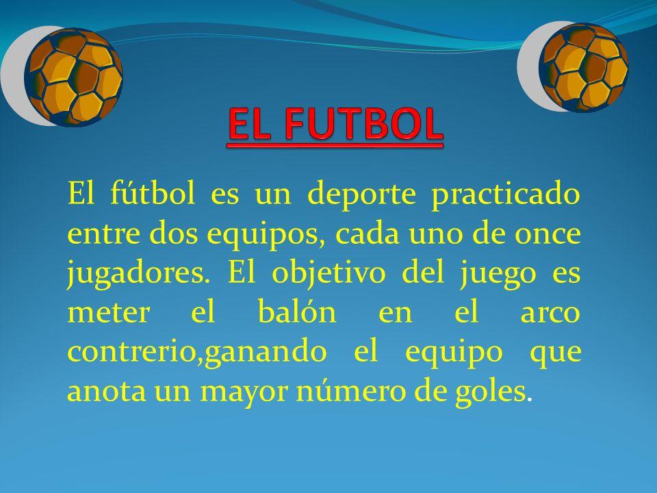 El fútbol es un deporte practicado entre dos equipos, cada uno de once jugadores. El objetivo del juego es meter el balón en el arco contrerio,ganando