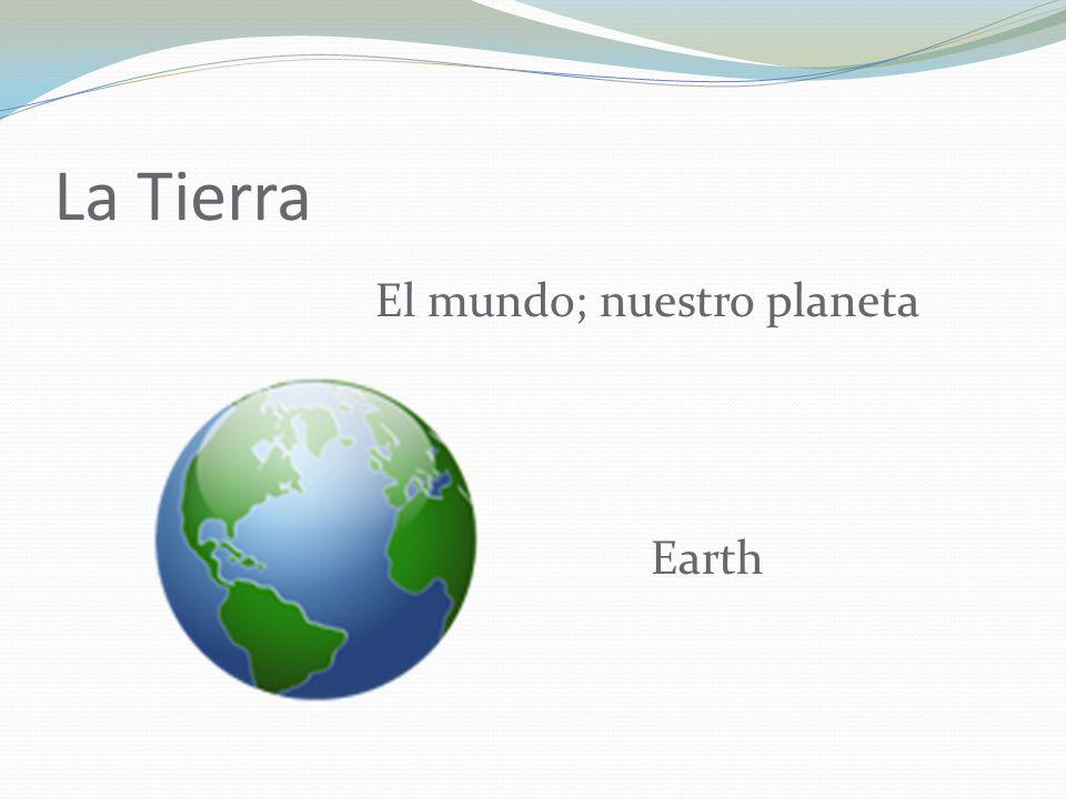 La Tierra El mundo; nuestro planeta Earth