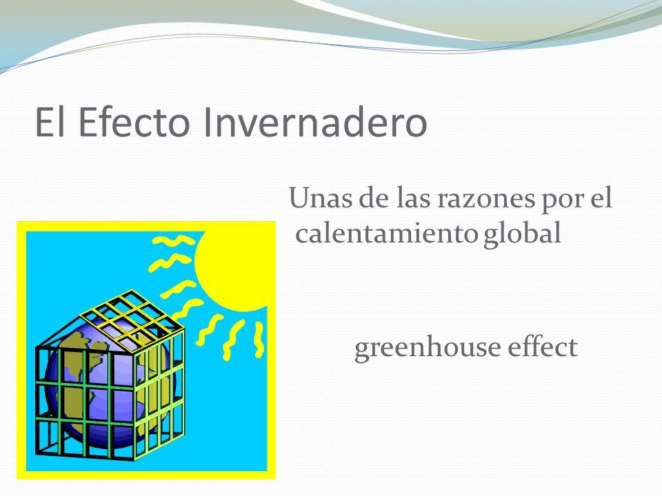 El Efecto Invernadero Unas de las razones por el calentamiento global greenhouse effect