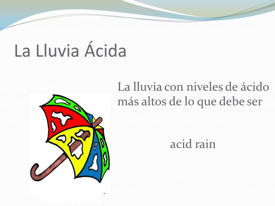 La Lluvia Ácida La lluvia con niveles de ácido más altos de lo que debe ser acid rain