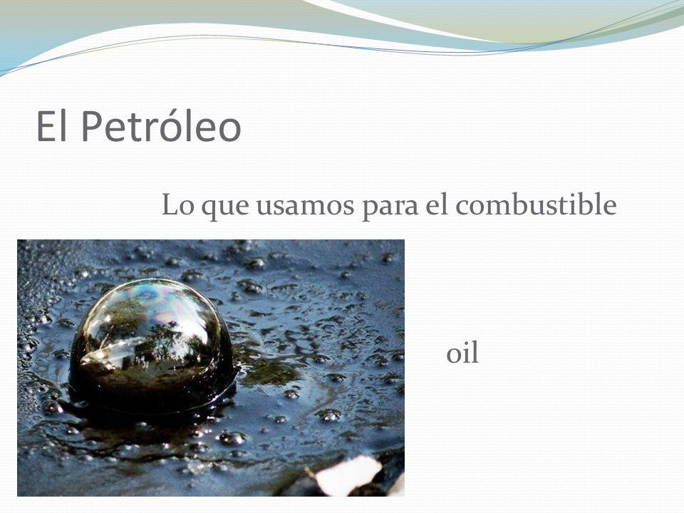 El Petróleo Lo que usamos para el combustible oil