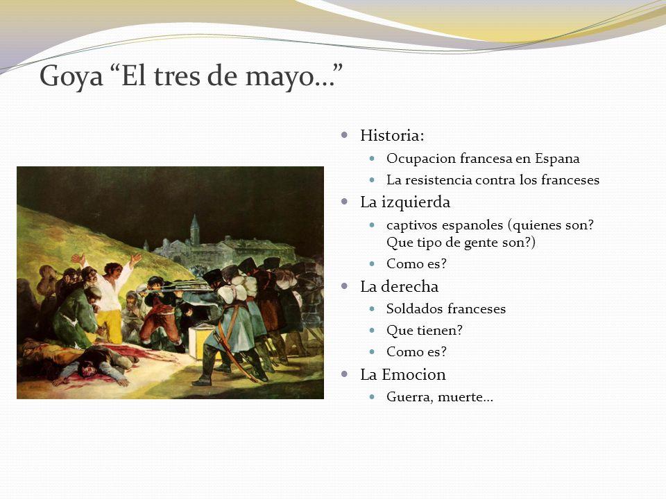 Goya El tres de mayo… Historia: Ocupacion francesa en Espana La resistencia contra los franceses La izquierda captivos espanoles (quienes son? Que tip