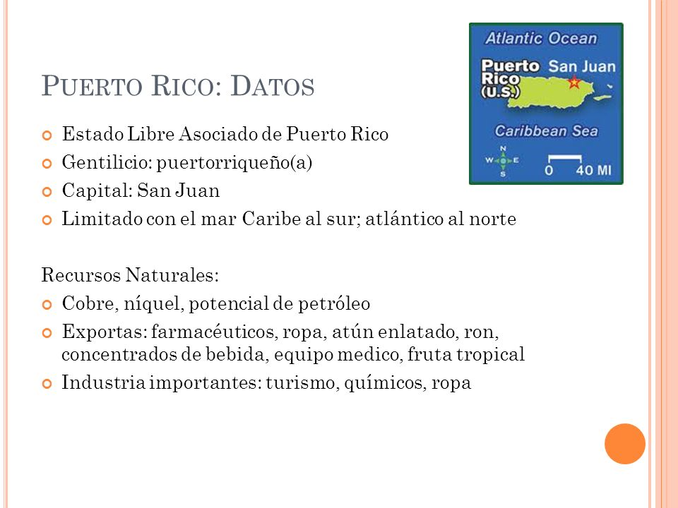 P UERTO R ICO : D ATOS Estado Libre Asociado de Puerto Rico Gentilicio: puertorriqueño(a) Capital: San Juan Limitado con el mar Caribe al sur; atlánti