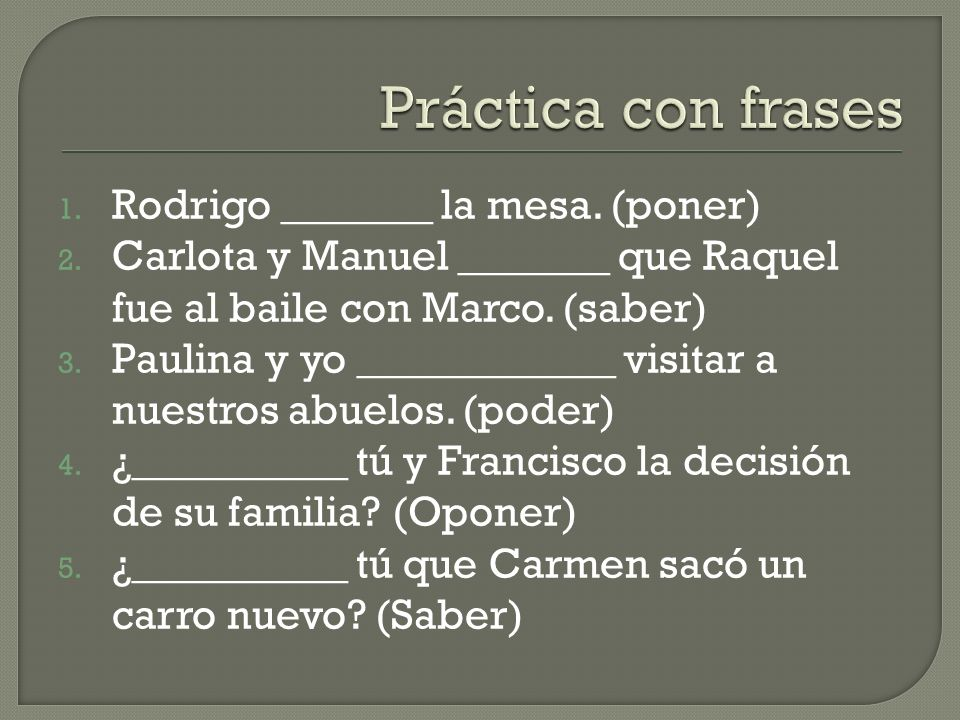 1. Rodrigo _______ la mesa. (poner) 2.