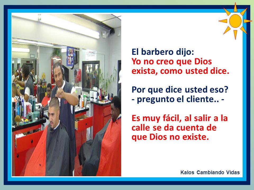 Kalos Cambiando Vidas El barbero dijo: Yo no creo que Dios exista, como usted dice.