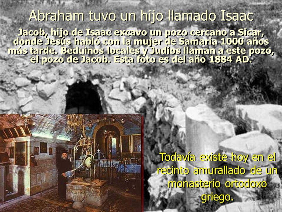 Jacob, hijo de Isaac excavo un pozo cercano a Sicar, donde Jesús habló con la mujer de Samaria 1000 años más tarde.