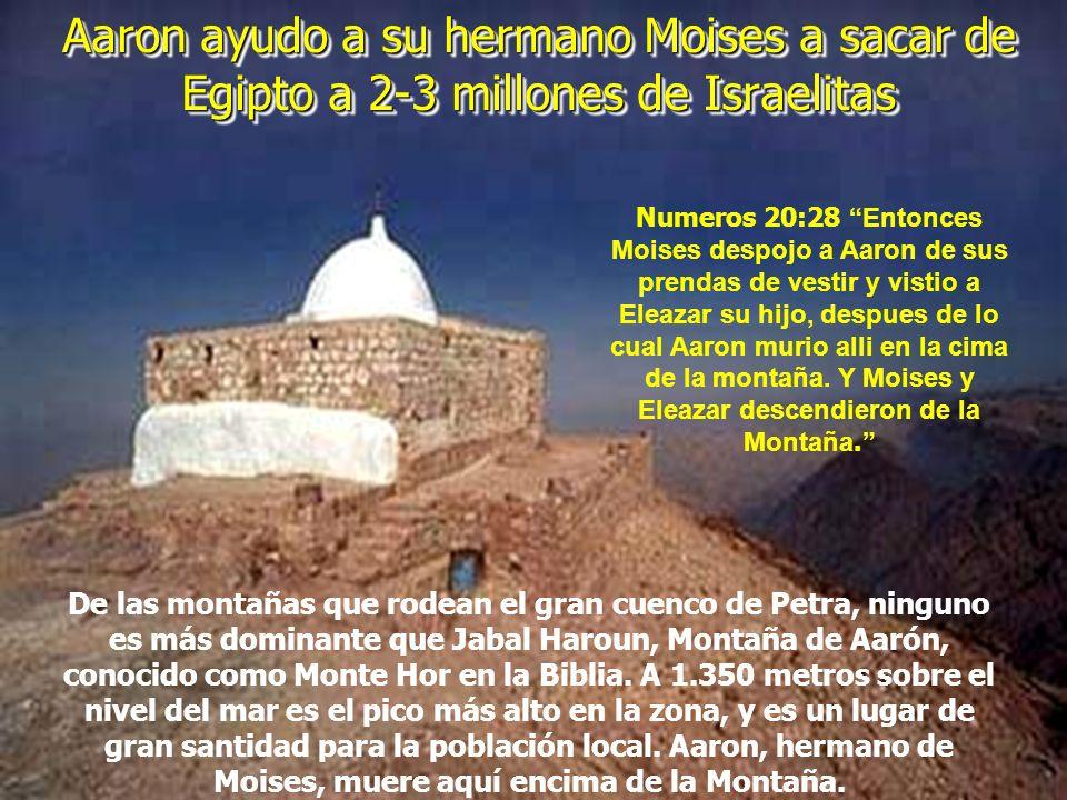 Aaron ayudo a su hermano Moises a sacar de Egipto a 2-3 millones de Israelitas Aaron ayudo a su hermano Moises a sacar de Egipto a 2-3 millones de Israelitas De las montañas que rodean el gran cuenco de Petra, ninguno es más dominante que Jabal Haroun, Montaña de Aarón, conocido como Monte Hor en la Biblia.