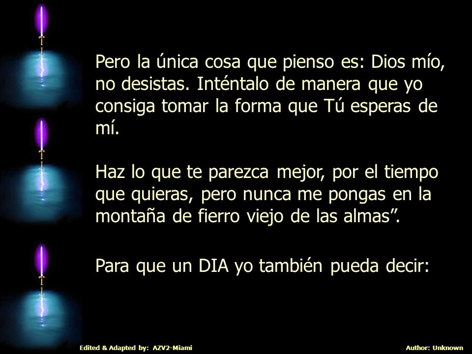 Edited & Adapted by: AZV2-MiamiAuthor: Unknown Pero la única cosa que pienso es: Dios mío, no desistas.