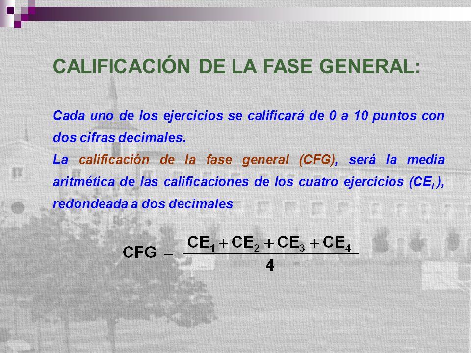 CALIFICACIÓN DE LA FASE GENERAL: Cada uno de los ejercicios se calificará de 0 a 10 puntos con dos cifras decimales. La calificación de la fase genera
