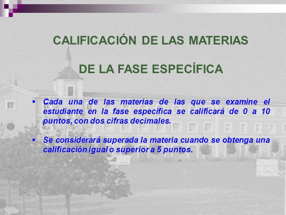 CALIFICACIÓN DE LAS MATERIAS DE LA FASE ESPECÍFICA Cada una de las materias de las que se examine el estudiante en la fase específica se calificará de 0 a 10 puntos, con dos cifras decimales.