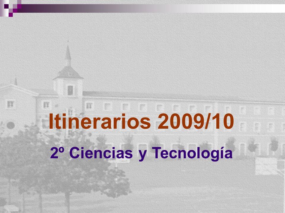 Itinerarios 2009/10 2º Ciencias y Tecnología