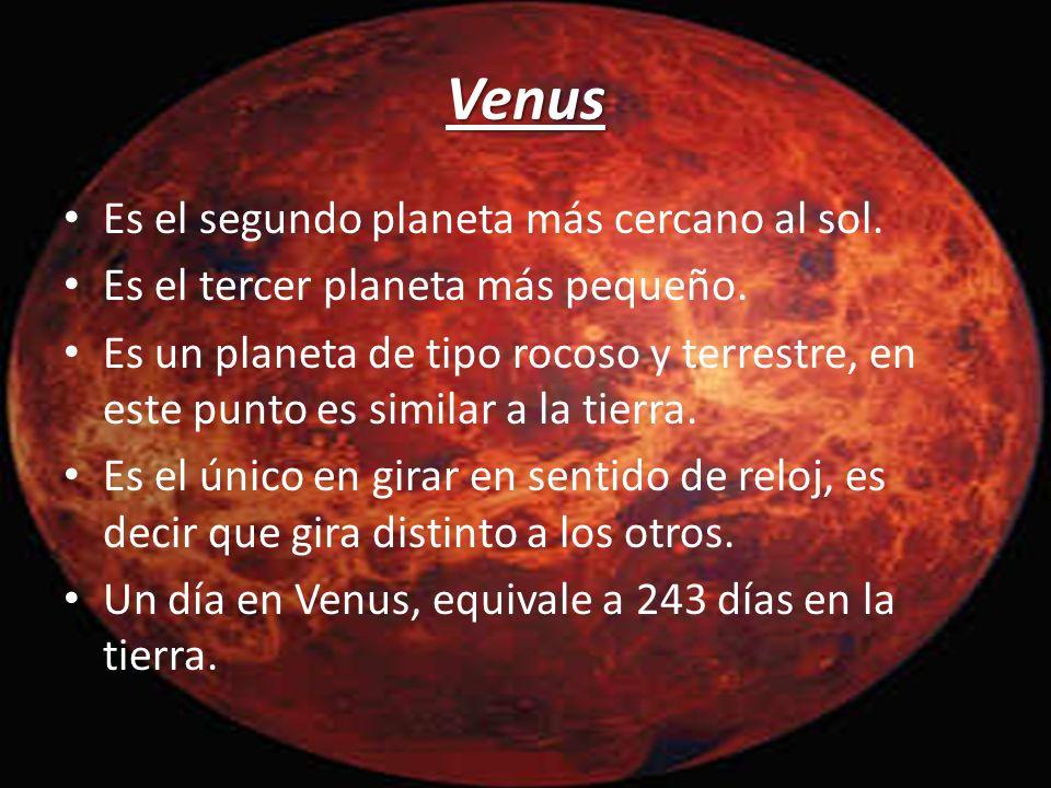 Venus Es el segundo planeta más cercano al sol. Es el tercer planeta más pequeño. Es un planeta de tipo rocoso y terrestre, en este punto es similar a