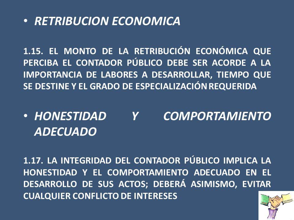 RETRIBUCION ECONOMICA 1.15. EL MONTO DE LA RETRIBUCIÓN ECONÓMICA QUE PERCIBA EL CONTADOR PÚBLICO DEBE SER ACORDE A LA IMPORTANCIA DE LABORES A DESARRO