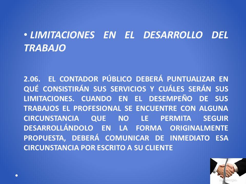 LIMITACIONES EN EL DESARROLLO DEL TRABAJO 2.06. EL CONTADOR PÚBLICO DEBERÁ PUNTUALIZAR EN QUÉ CONSISTIRÁN SUS SERVICIOS Y CUÁLES SERÁN SUS LIMITACIONE