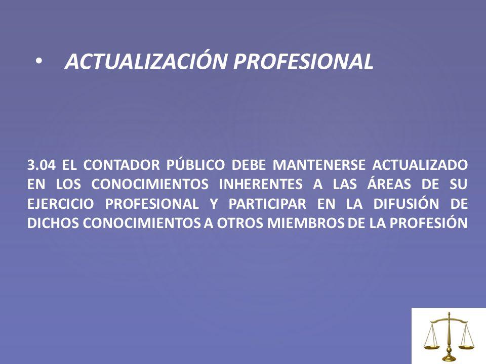3.04 EL CONTADOR PÚBLICO DEBE MANTENERSE ACTUALIZADO EN LOS CONOCIMIENTOS INHERENTES A LAS ÁREAS DE SU EJERCICIO PROFESIONAL Y PARTICIPAR EN LA DIFUSI