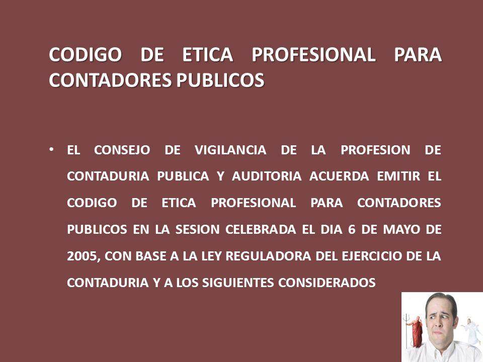 CODIGO DE ETICA PROFESIONAL PARA CONTADORES PUBLICOS EL CONSEJO DE VIGILANCIA DE LA PROFESION DE CONTADURIA PUBLICA Y AUDITORIA ACUERDA EMITIR EL CODI