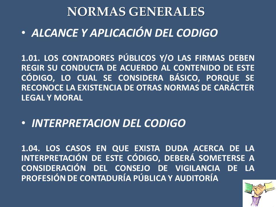 NORMAS GENERALES ALCANCE Y APLICACIÓN DEL CODIGO 1.01. LOS CONTADORES PÚBLICOS Y/O LAS FIRMAS DEBEN REGIR SU CONDUCTA DE ACUERDO AL CONTENIDO DE ESTE