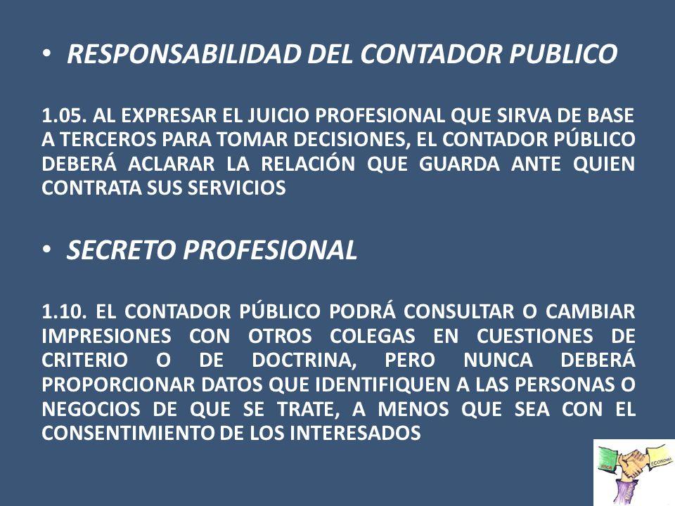 RESPONSABILIDAD DEL CONTADOR PUBLICO 1.05. AL EXPRESAR EL JUICIO PROFESIONAL QUE SIRVA DE BASE A TERCEROS PARA TOMAR DECISIONES, EL CONTADOR PÚBLICO D
