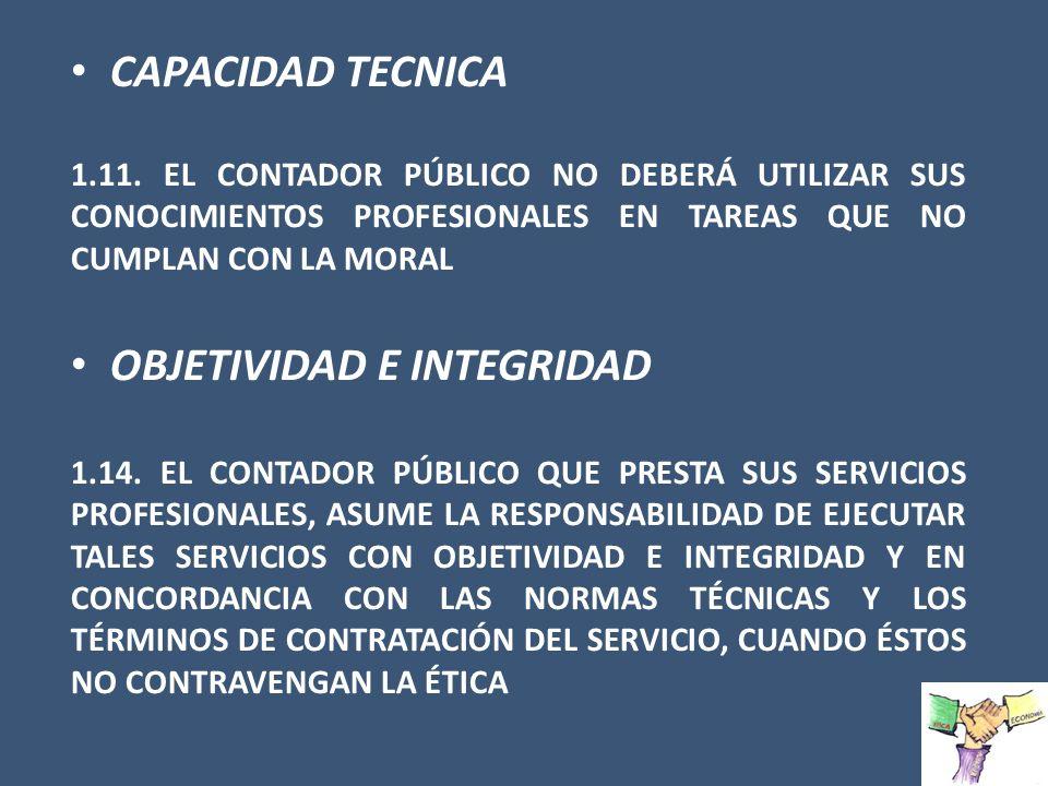 CAPACIDAD TECNICA 1.11. EL CONTADOR PÚBLICO NO DEBERÁ UTILIZAR SUS CONOCIMIENTOS PROFESIONALES EN TAREAS QUE NO CUMPLAN CON LA MORAL OBJETIVIDAD E INT