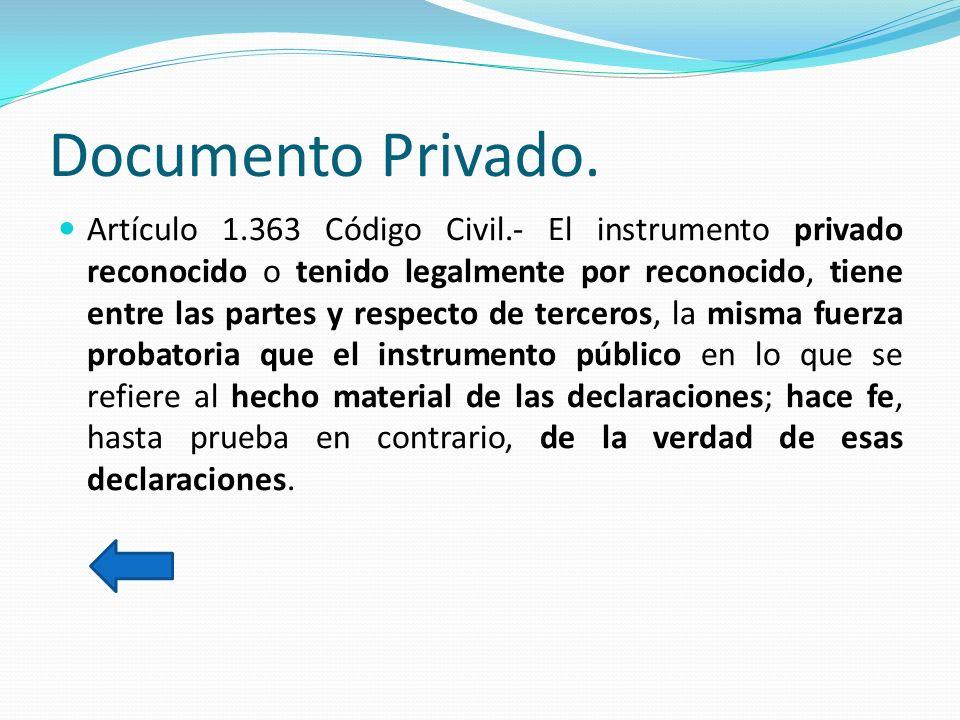 Documento Público. Artículo 1.357 Código Civil.- Instrumento público o auténtico es el que ha sido autorizado con las solemnidades legales por un Regi