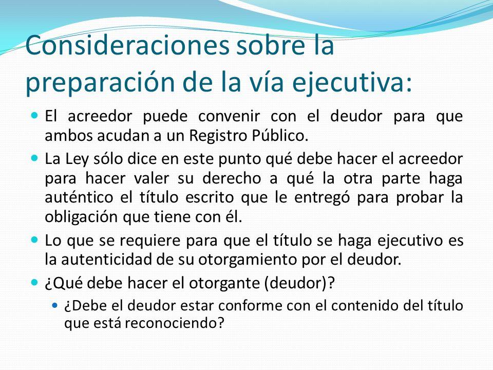 Consideraciones sobre la preparación de la vía ejecutiva: El acreedor puede convenir con el deudor para que ambos acudan a un Registro Público.