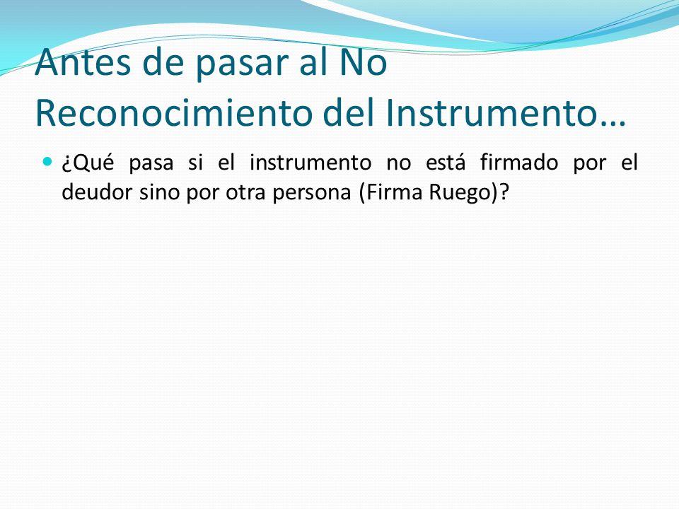 Antes de pasar al No Reconocimiento del Instrumento… ¿Qué pasa si el instrumento no está firmado por el deudor sino por otra persona (Firma Ruego)?