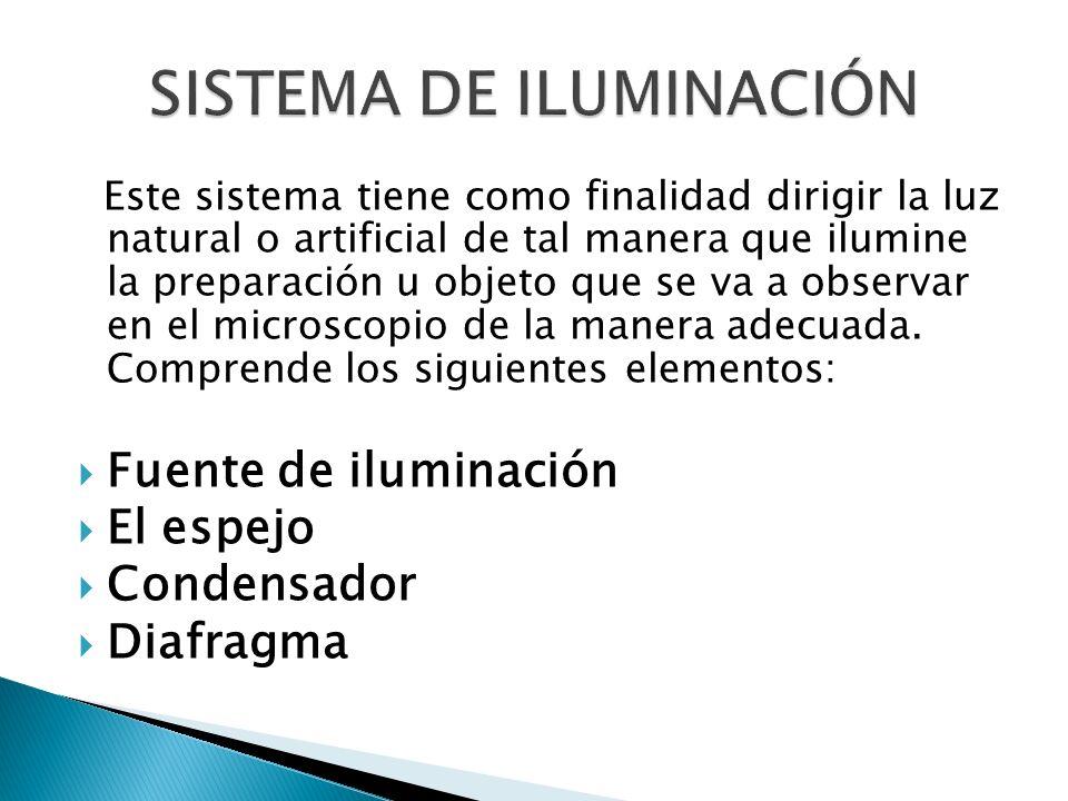 Este sistema tiene como finalidad dirigir la luz natural o artificial de tal manera que ilumine la preparación u objeto que se va a observar en el mic