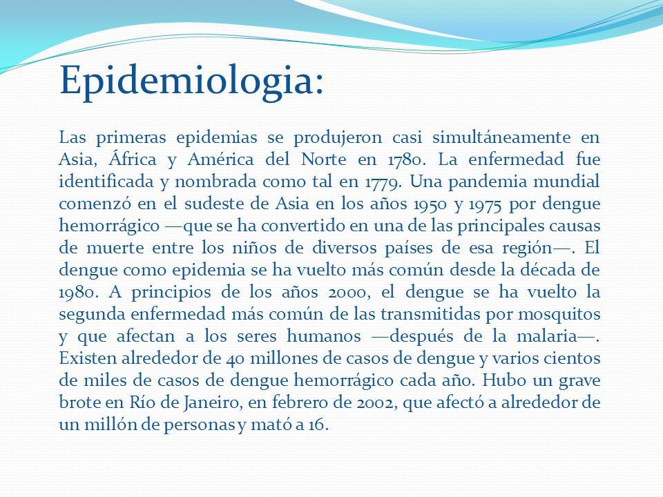 Epidemiologia: Las primeras epidemias se produjeron casi simultáneamente en Asia, África y América del Norte en 1780. La enfermedad fue identificada y