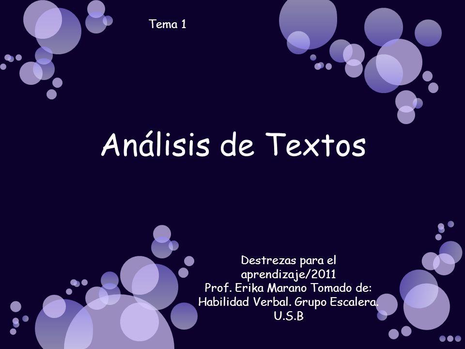 Destrezas para el aprendizaje/2011 Prof. Erika Marano Tomado de: Habilidad Verbal. Grupo Escalera. U.S.B Análisis de Textos Tema 1