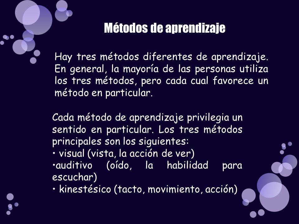 Métodos de aprendizaje Hay tres métodos diferentes de aprendizaje. En general, la mayoría de las personas utiliza los tres métodos, pero cada cual fav