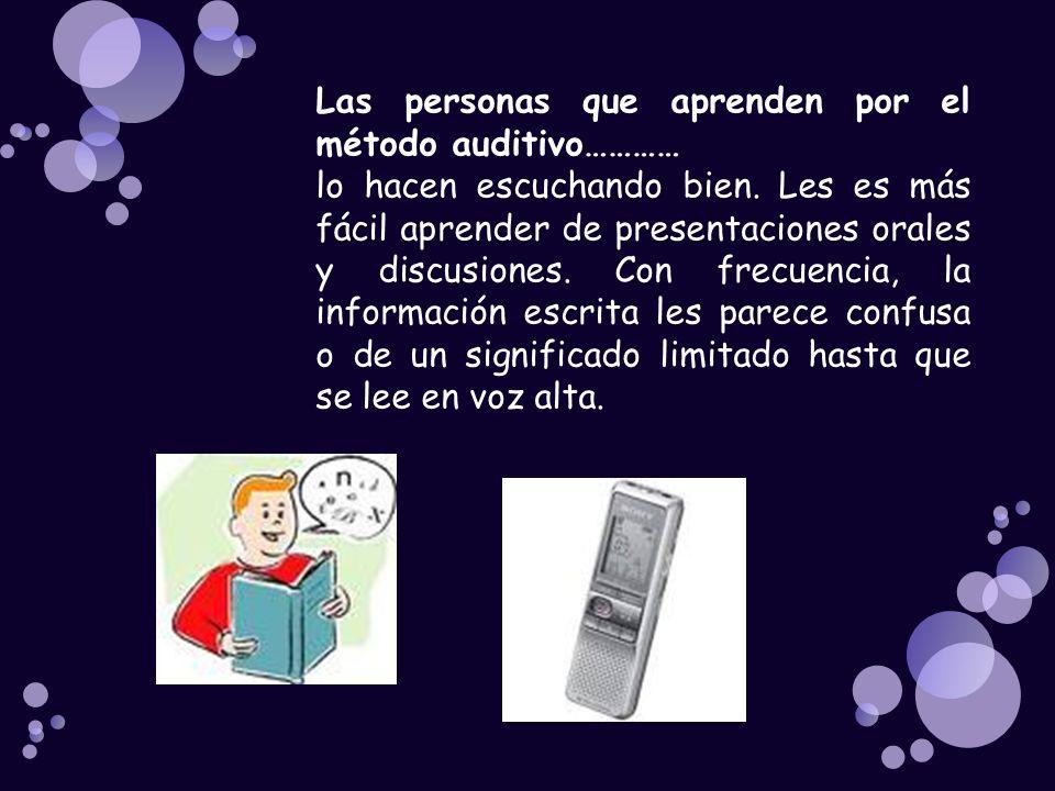 Las personas que aprenden por el método auditivo………… lo hacen escuchando bien. Les es más fácil aprender de presentaciones orales y discusiones. Con f