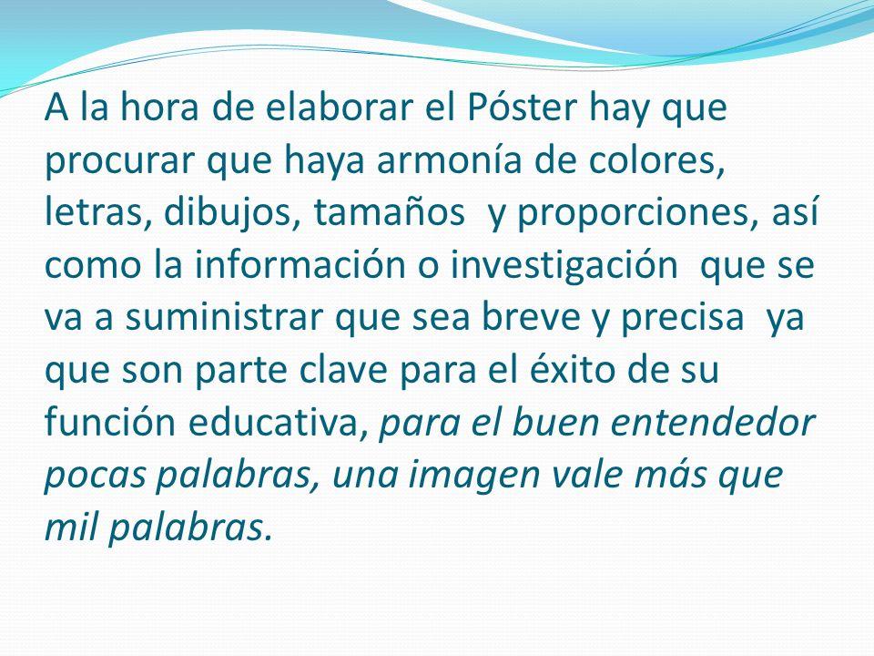ESTRUCTURA DE UN POSTER Es un grafico tipo tablero con la siguiente información: 1.