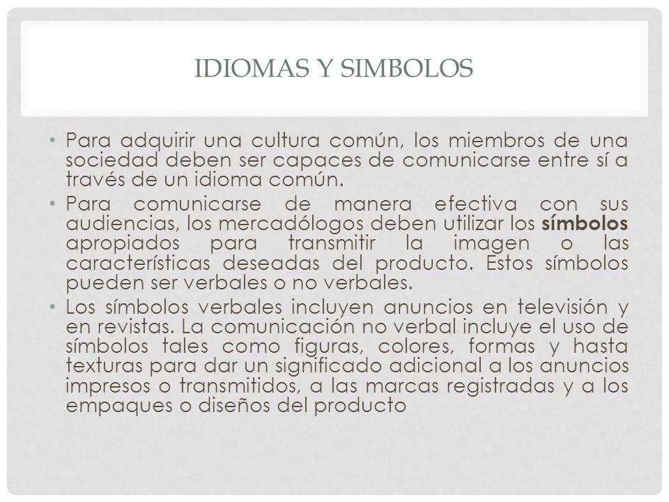 IDIOMAS Y SIMBOLOS Para adquirir una cultura común, los miembros de una sociedad deben ser capaces de comunicarse entre sí a través de un idioma común.