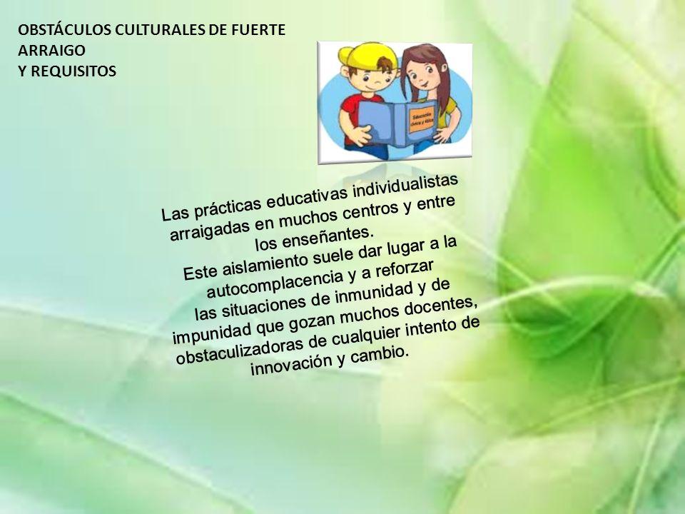 LA DIFICULTAD DE LA COLABORACIÓN, PUES, ESTÁ MUY RELACIONADA CON FACTORES CULTURALES EN LOS GRUPOS EN QUE: --EL TRABAJO EN EQUIPO DE LOS PROFESORES Y PROFESORAS SE IDENTIFICA LA TAREA PROFESIONAL ÚNICAMENTE CON LA FUNCIÓN DOCENTE Y QUE, POR TANTO, SE INICIA Y SE ACABA A LA PAR QUE ÉSTA, CON LO CUAL EL TIEMPO DEDICADO A LAS RELACIONES ENTRE COLEGAS ES MÍNIMO.