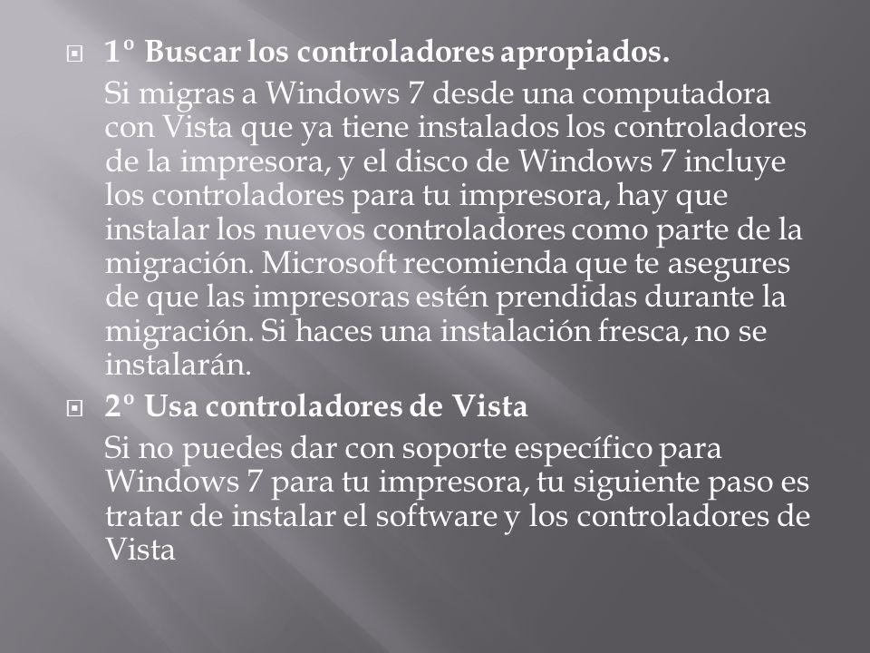 1º Buscar los controladores apropiados. Si migras a Windows 7 desde una computadora con Vista que ya tiene instalados los controladores de la impresor