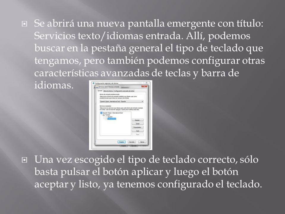 Se abrirá una nueva pantalla emergente con título: Servicios texto/idiomas entrada. Allí, podemos buscar en la pestaña general el tipo de teclado que