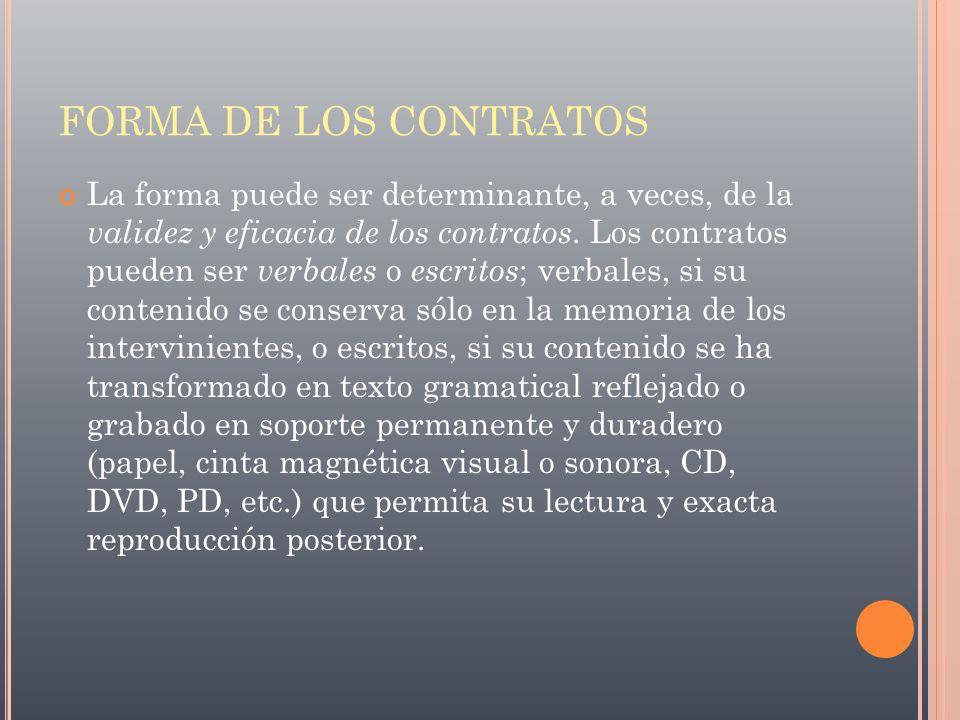 FORMA DE LOS CONTRATOS La forma puede ser determinante, a veces, de la validez y eficacia de los contratos. Los contratos pueden ser verbales o escrit