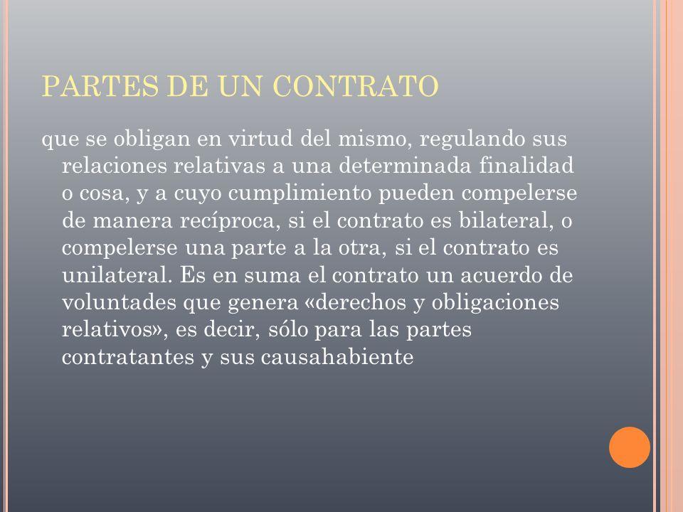 PARTES DE UN CONTRATO que se obligan en virtud del mismo, regulando sus relaciones relativas a una determinada finalidad o cosa, y a cuyo cumplimiento